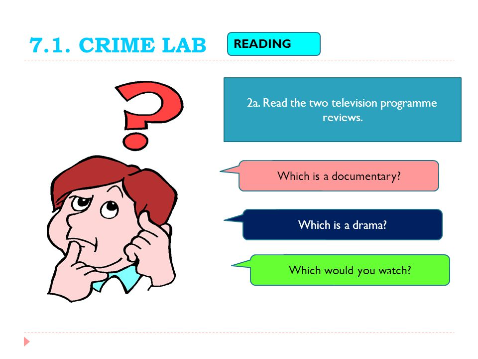 7.1.CRIME LAB READING 2a. Read the two television programme reviews.