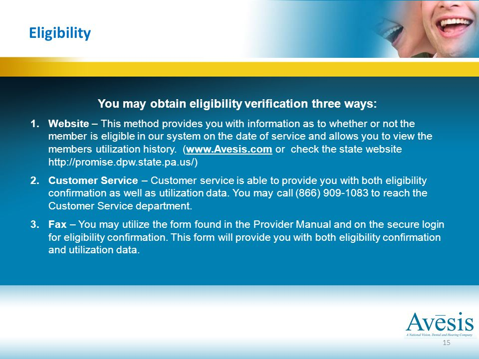 15 Eligibility You may obtain eligibility verification three ways: 1.Website – This method provides you with information as to whether or not the memb