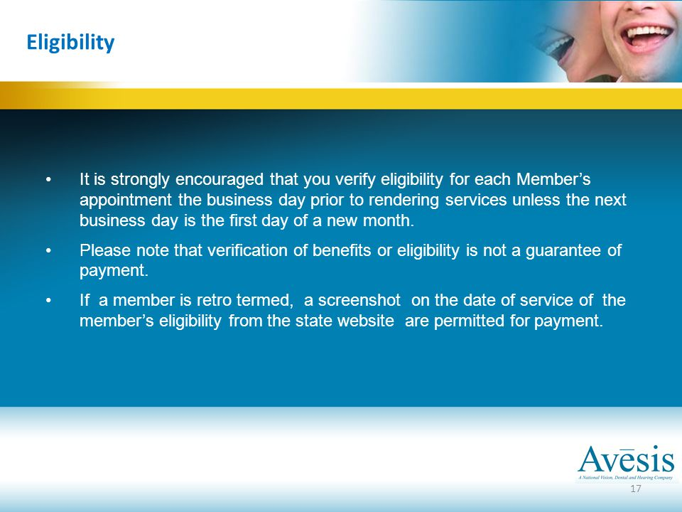 17 Eligibility It is strongly encouraged that you verify eligibility for each Member's appointment the business day prior to rendering services unless