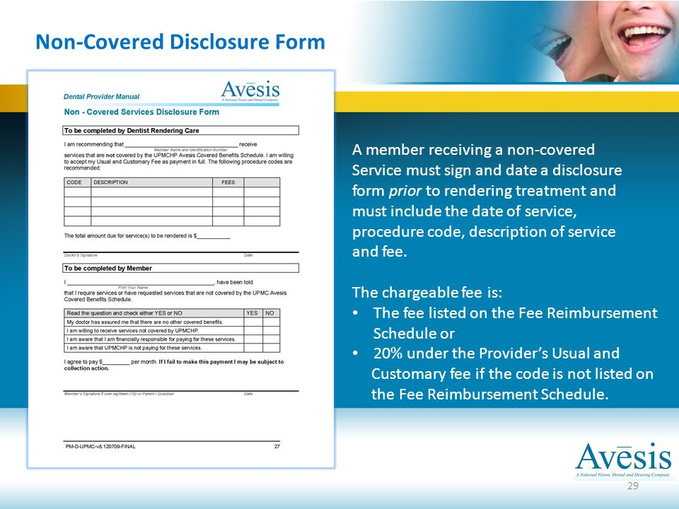 29 Non-Covered Disclosure Form A member receiving a non-covered Service must sign and date a disclosure form prior to rendering treatment and must inc