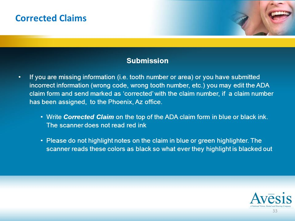 33 Corrected Claims Submission If you are missing information (i.e. tooth number or area) or you have submitted incorrect information (wrong code, wro
