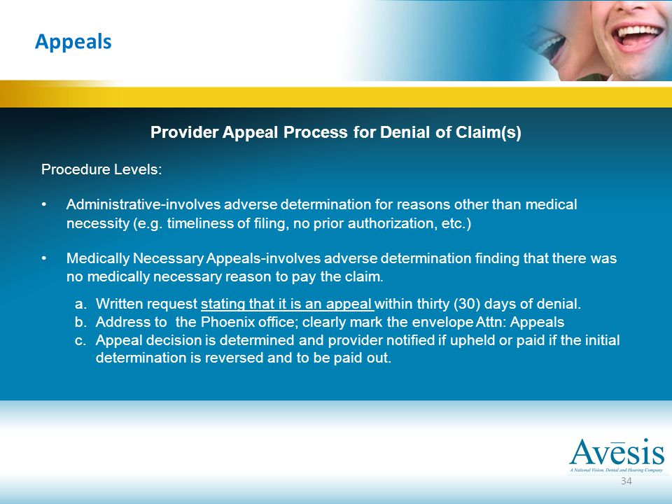 34 Appeals Provider Appeal Process for Denial of Claim(s) Procedure Levels: Administrative-involves adverse determination for reasons other than medic