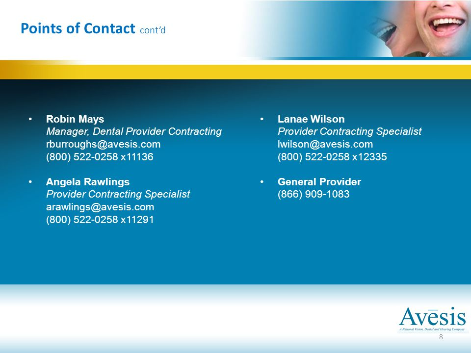 Points of Contact cont'd Robin Mays Manager, Dental Provider Contracting rburroughs@avesis.com (800) 522-0258 x11136 Angela Rawlings Provider Contract