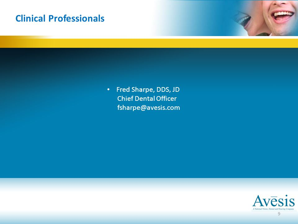 Clinical Professionals Fred Sharpe, DDS, JD Chief Dental Officer fsharpe@avesis.com 9