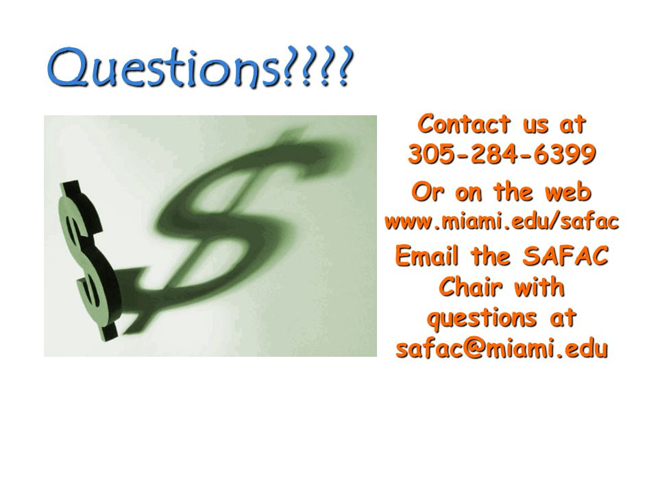 Questions???? Contact us at 305-284-6399 Or on the web www.miami.edu/safac Email the SAFAC Chair with questions at safac@miami.edu