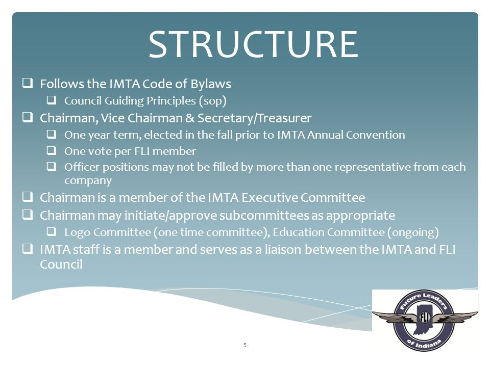 5 STRUCTURE  Follows the IMTA Code of Bylaws  Council Guiding Principles (sop)  Chairman, Vice Chairman & Secretary/Treasurer  One year term, elec