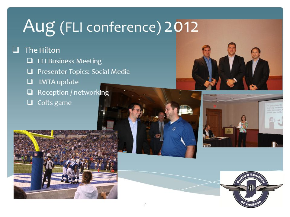7  The Hilton  FLI Business Meeting  Presenter Topics: Social Media  IMTA update  Reception / networking  Colts game Aug (FLI conference) 2012