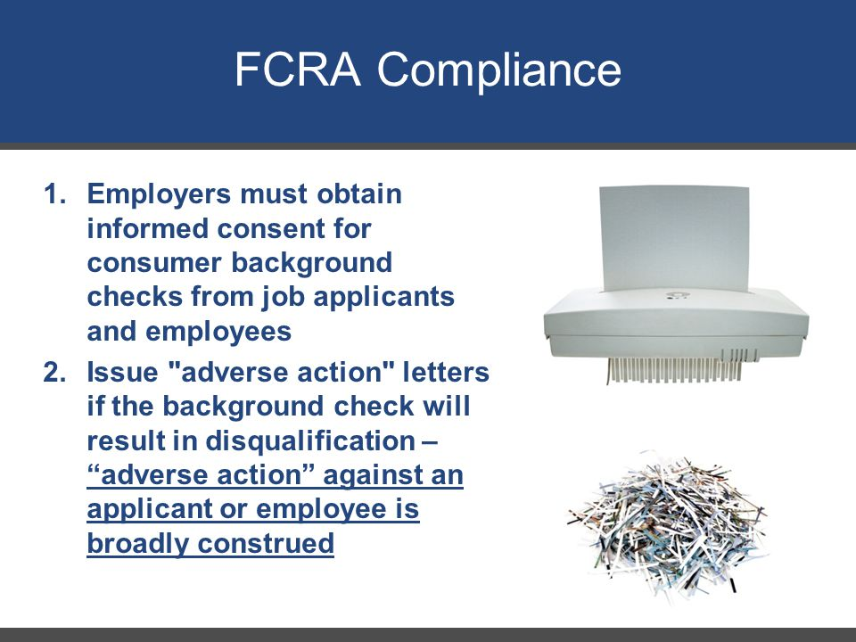 1.Employers must obtain informed consent for consumer background checks from job applicants and employees 2.Issue