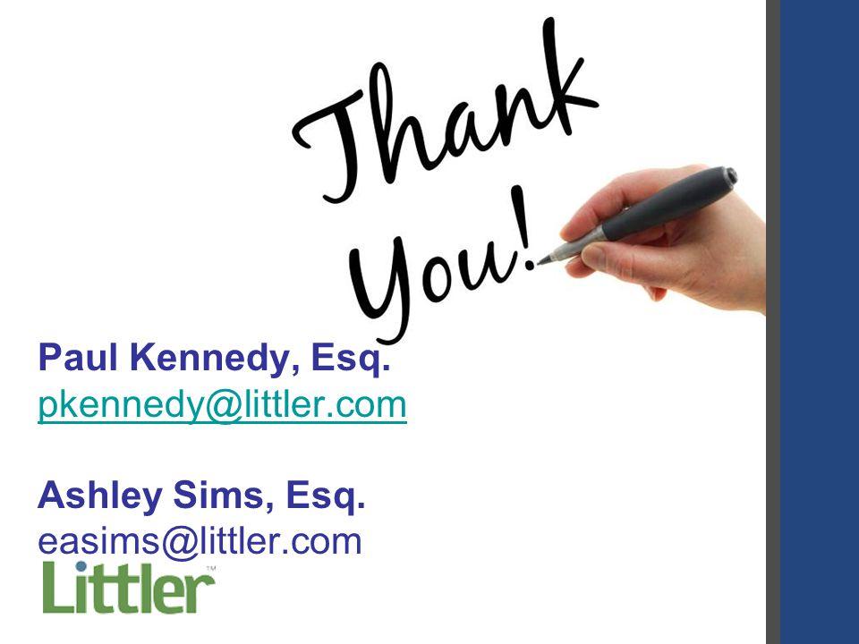 Paul Kennedy, Esq. pkennedy@littler.com pkennedy@littler.com Ashley Sims, Esq. easims@littler.com