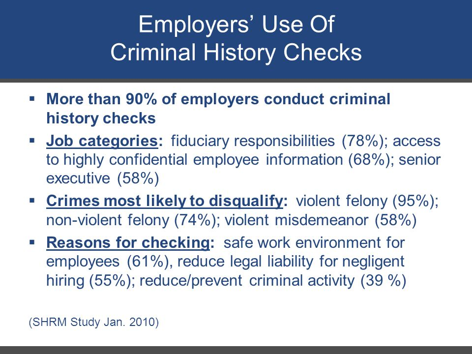 Employers' Use Of Criminal History Checks  More than 90% of employers conduct criminal history checks  Job categories: fiduciary responsibilities (7