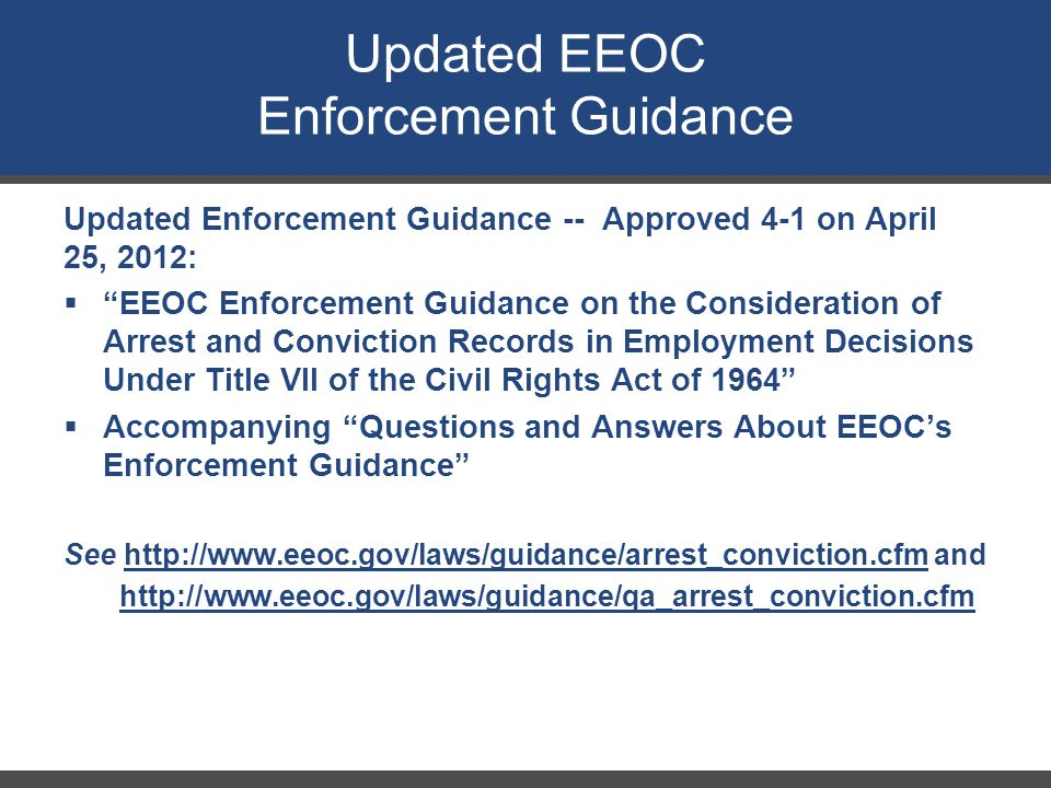 """Updated Enforcement Guidance -- Approved 4-1 on April 25, 2012:  """"EEOC Enforcement Guidance on the Consideration of Arrest and Conviction Records in"""