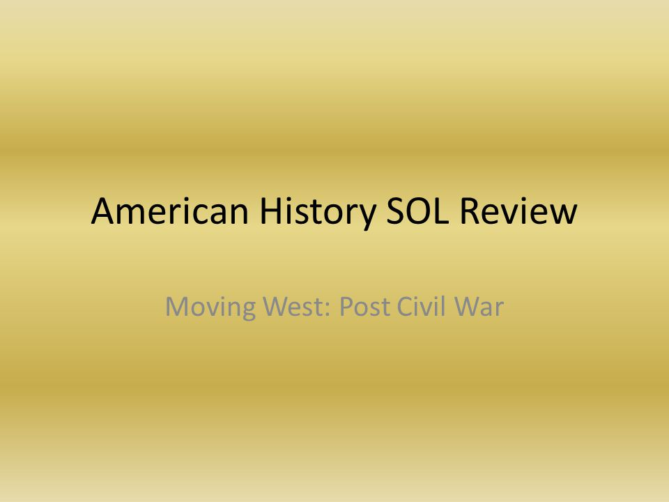American History SOL Review Moving West: Post Civil War