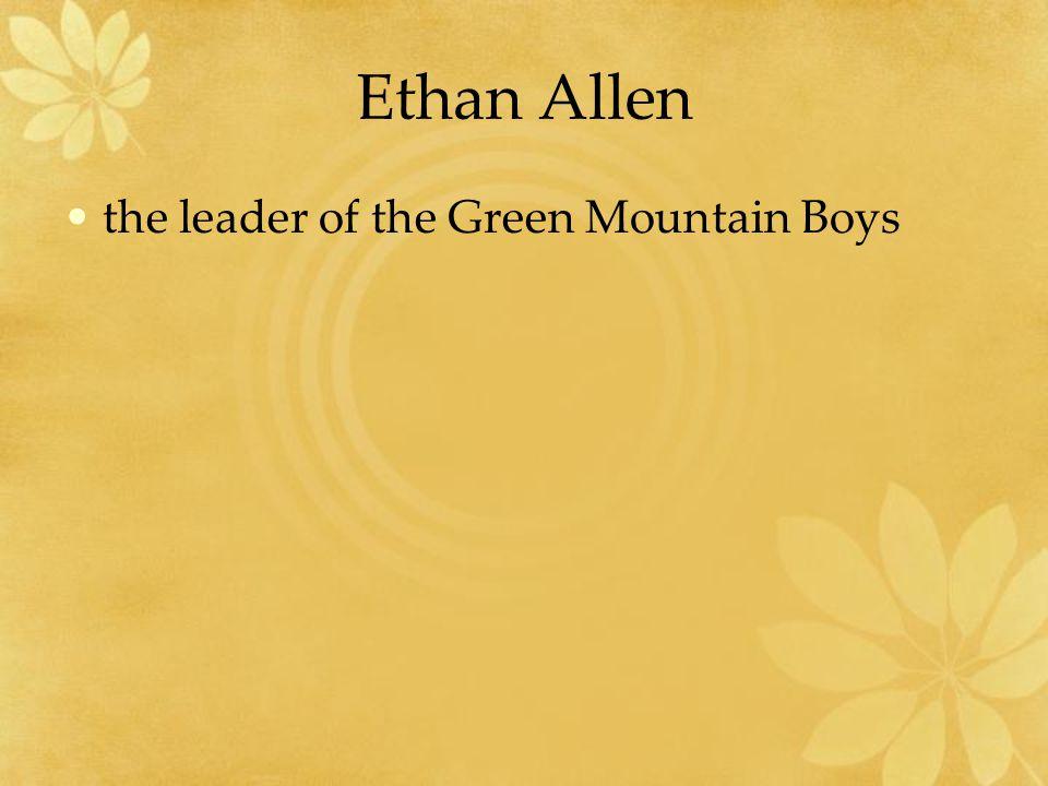 Ethan Allen the leader of the Green Mountain Boys