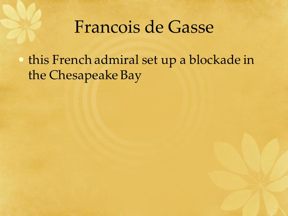 Francois de Gasse this French admiral set up a blockade in the Chesapeake Bay