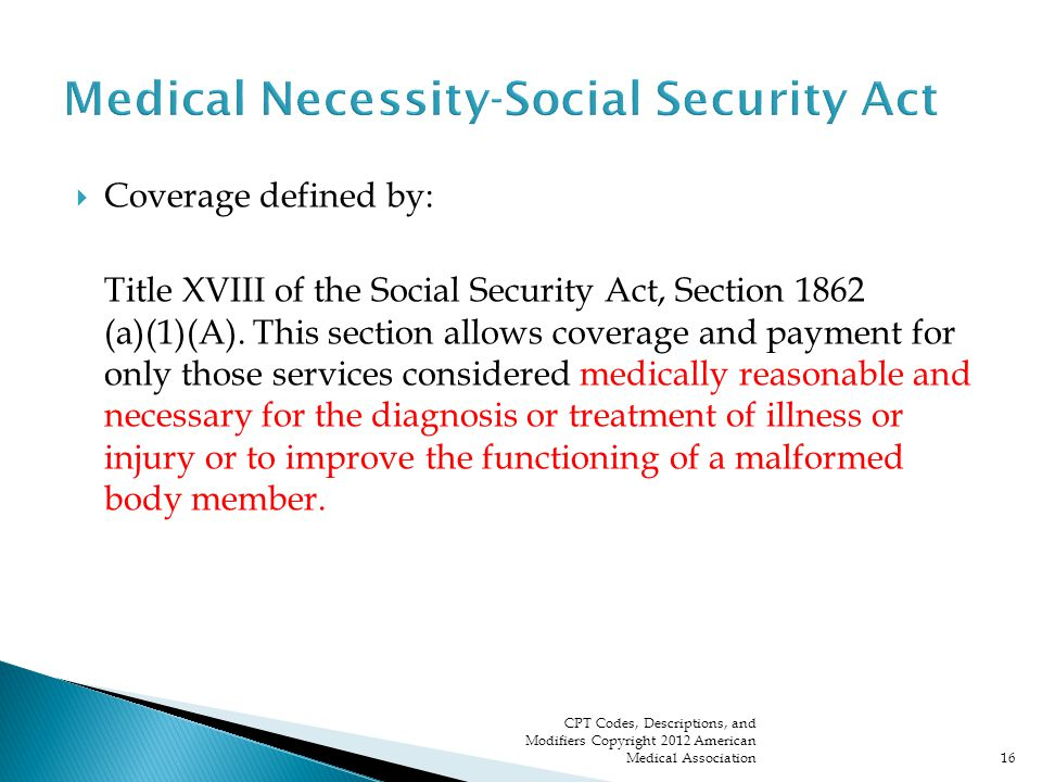 Coverage defined by: Title XVIII of the Social Security Act, Section 1862 (a)(1)(A).