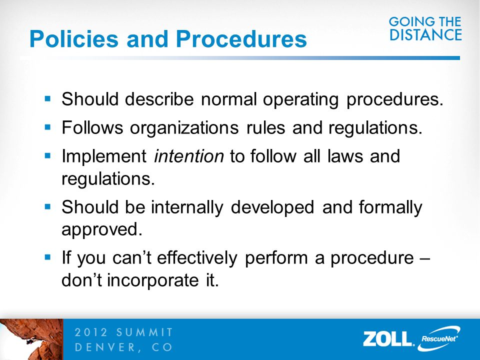 Policies and Procedures  Should describe normal operating procedures.  Follows organizations rules and regulations.  Implement intention to follow
