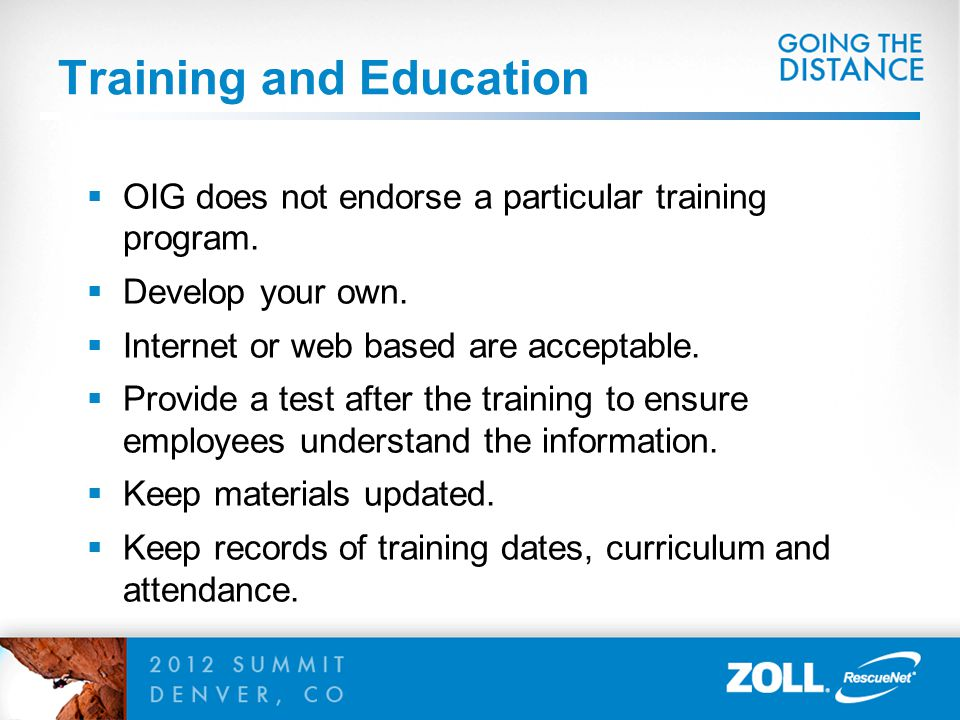 Training and Education  OIG does not endorse a particular training program.  Develop your own.  Internet or web based are acceptable.  Provide a t