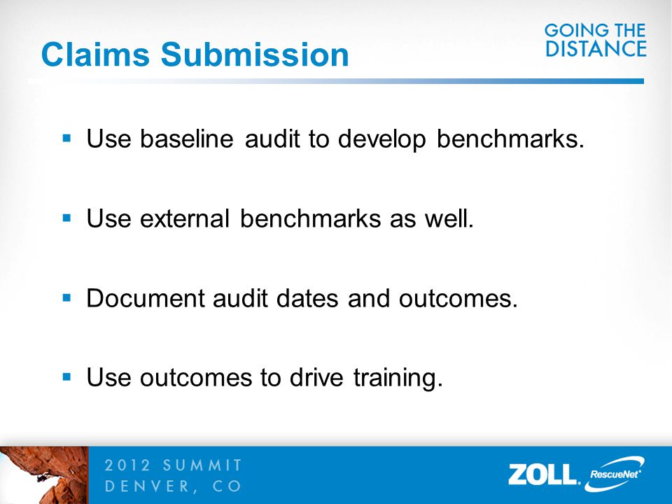 Claims Submission  Use baseline audit to develop benchmarks.  Use external benchmarks as well.  Document audit dates and outcomes.  Use outcomes t
