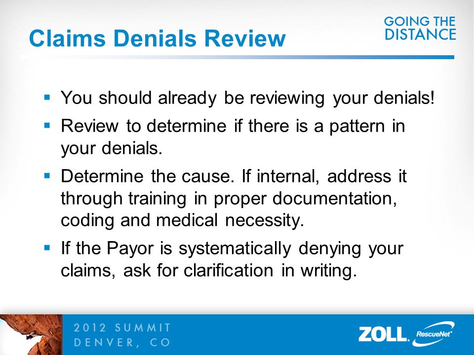 Claims Denials Review  You should already be reviewing your denials!  Review to determine if there is a pattern in your denials.  Determine the cau