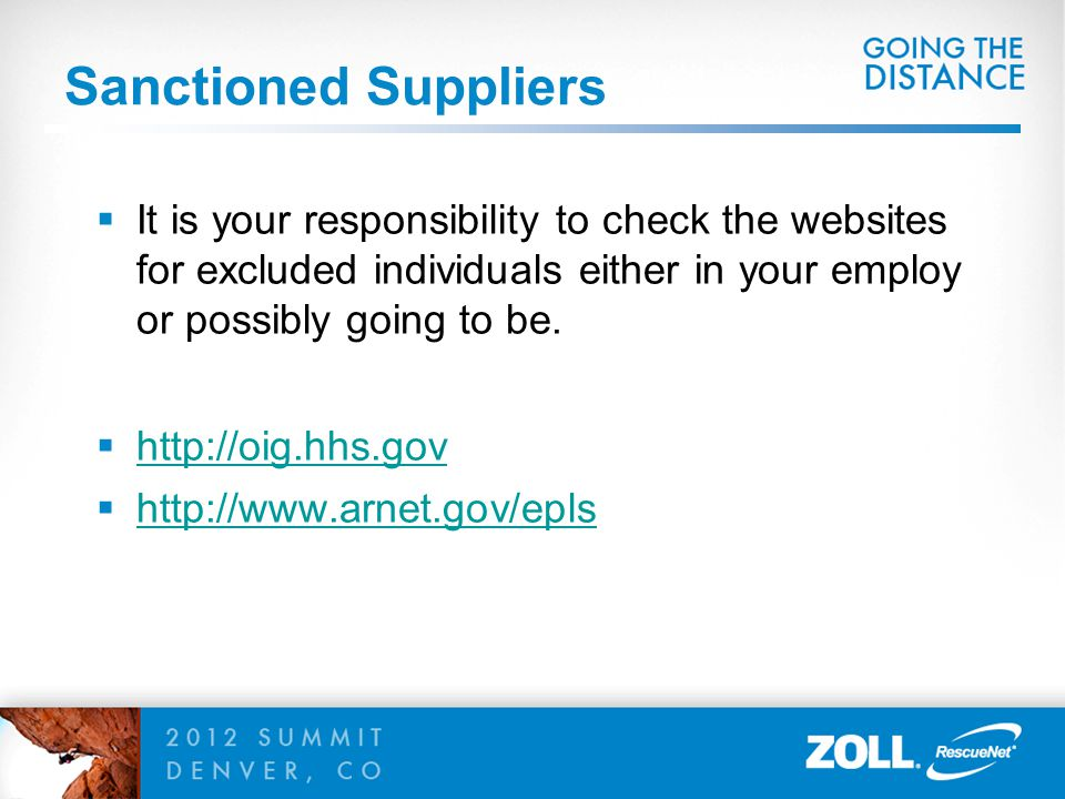 Sanctioned Suppliers  It is your responsibility to check the websites for excluded individuals either in your employ or possibly going to be.  http: