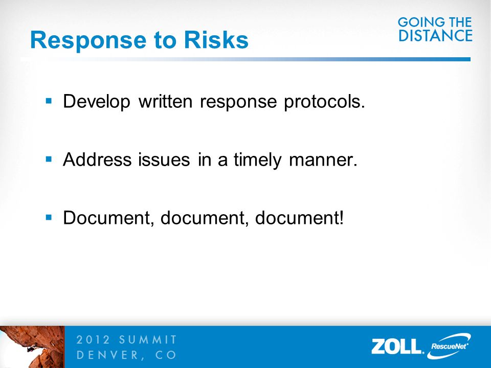 Response to Risks  Develop written response protocols.  Address issues in a timely manner.  Document, document, document!