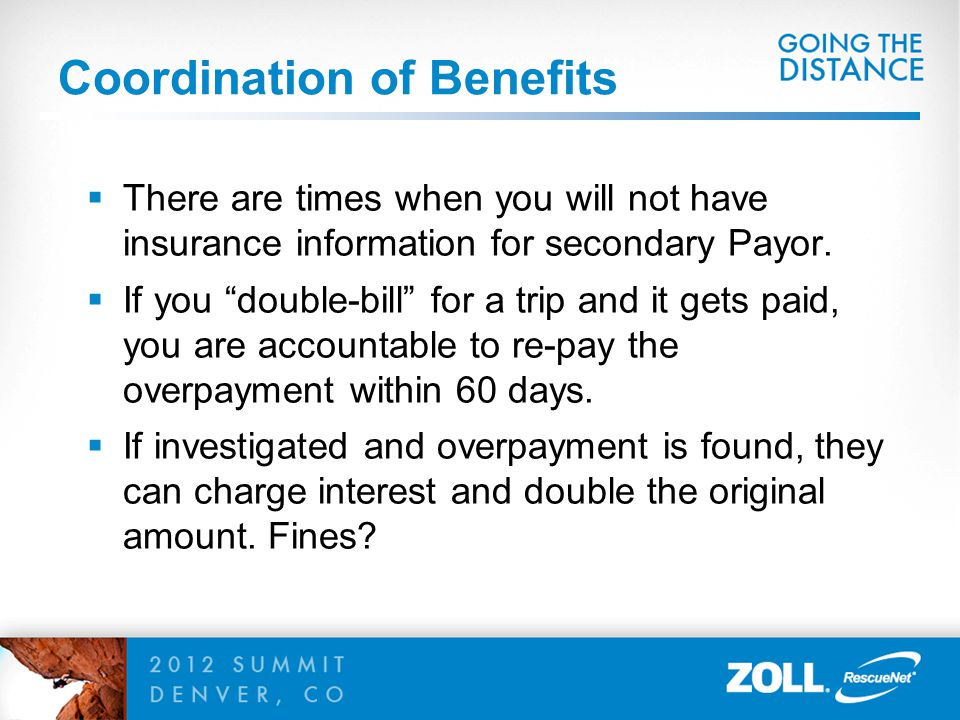 """Coordination of Benefits  There are times when you will not have insurance information for secondary Payor.  If you """"double-bill"""" for a trip and it"""