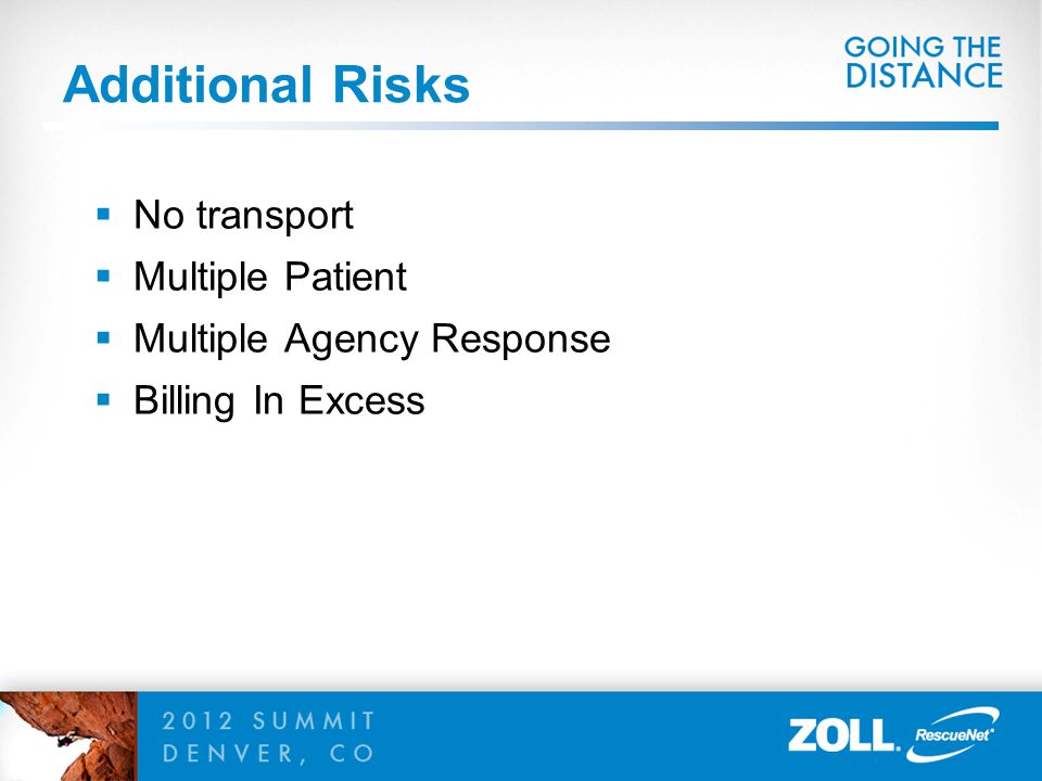 Additional Risks  No transport  Multiple Patient  Multiple Agency Response  Billing In Excess