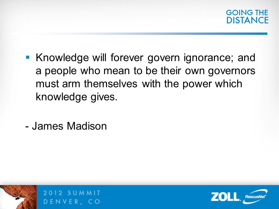  Knowledge will forever govern ignorance; and a people who mean to be their own governors must arm themselves with the power which knowledge gives. -