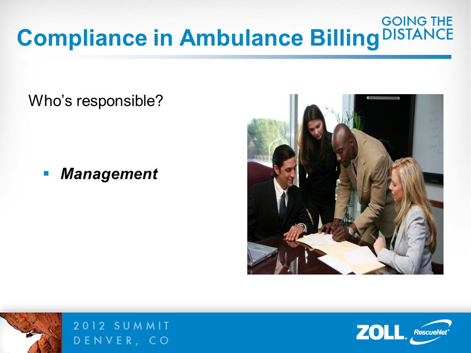 Documentation, Billing & Reporting  Inadequate/Faulty Documentation = High Risk  Dispatch  Transport Personnel  Coders/Billers