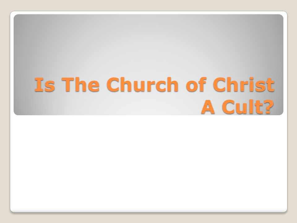 Is the church of christ a cult.