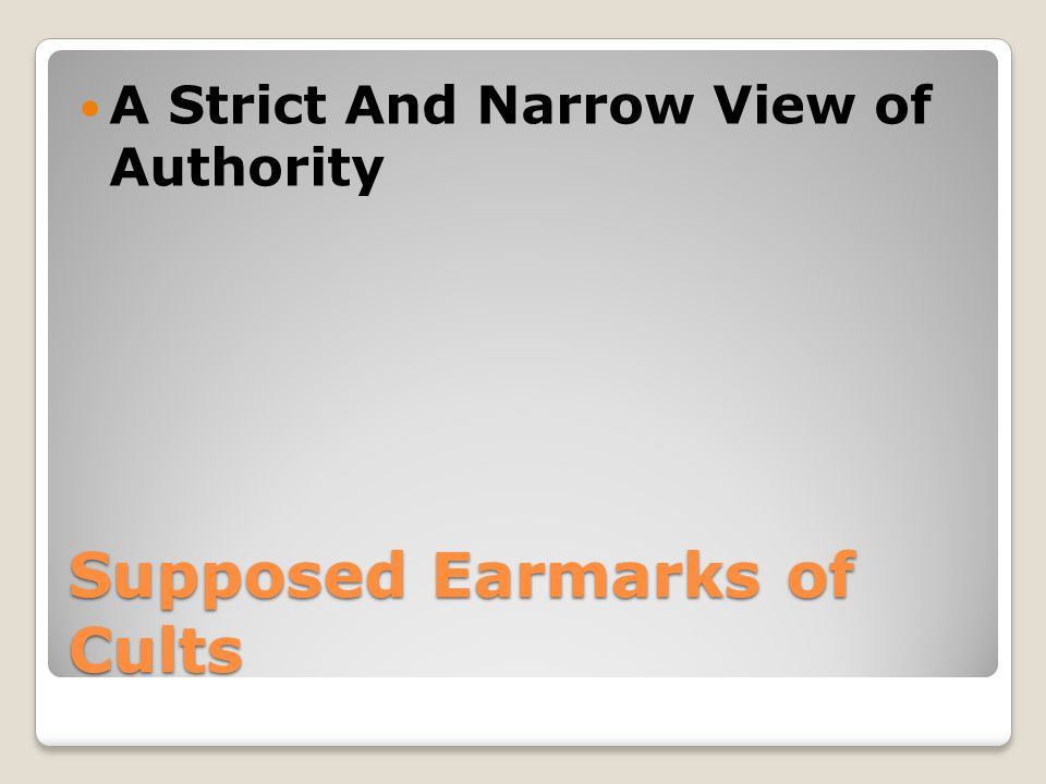 Supposed Earmarks of Cults A Strict And Narrow View of Authority
