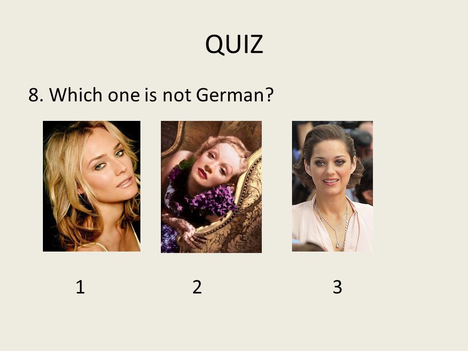 QUIZ 8. Which one is not German 123