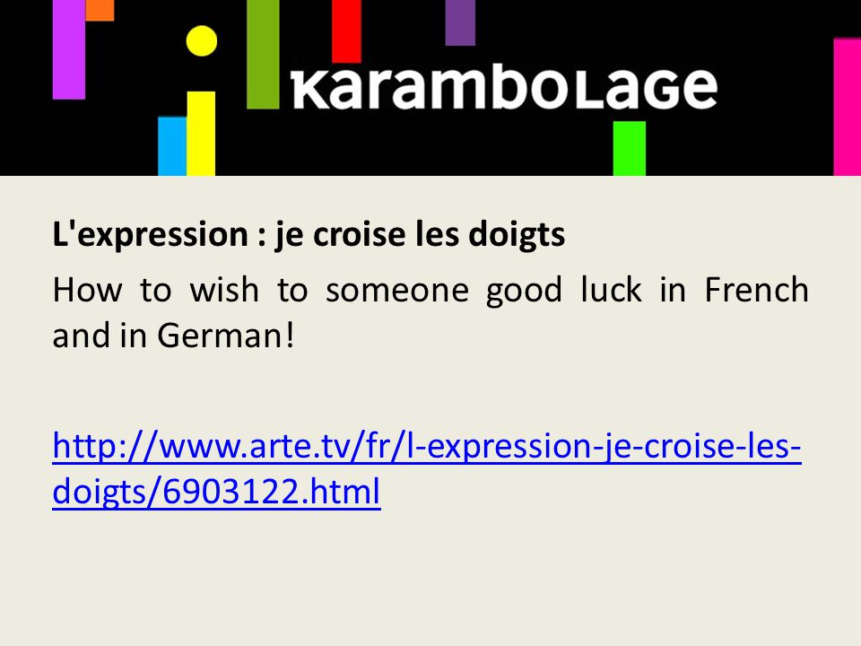 L expression : je croise les doigts How to wish to someone good luck in French and in German.