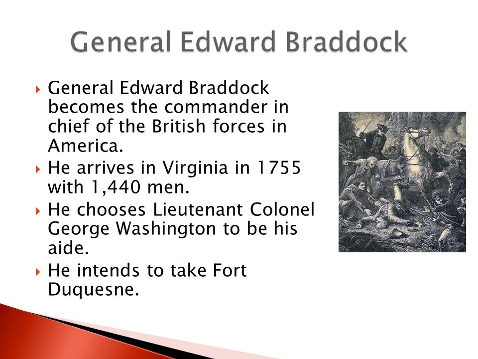  General Edward Braddock becomes the commander in chief of the British forces in America.