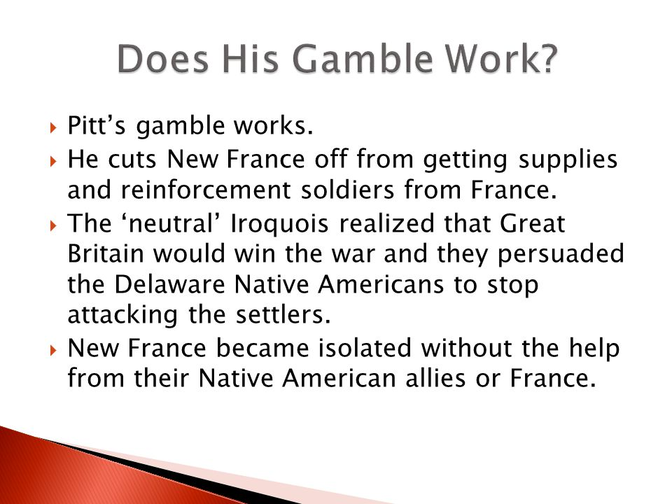  Pitt's gamble works.  He cuts New France off from getting supplies and reinforcement soldiers from France.  The 'neutral' Iroquois realized that G