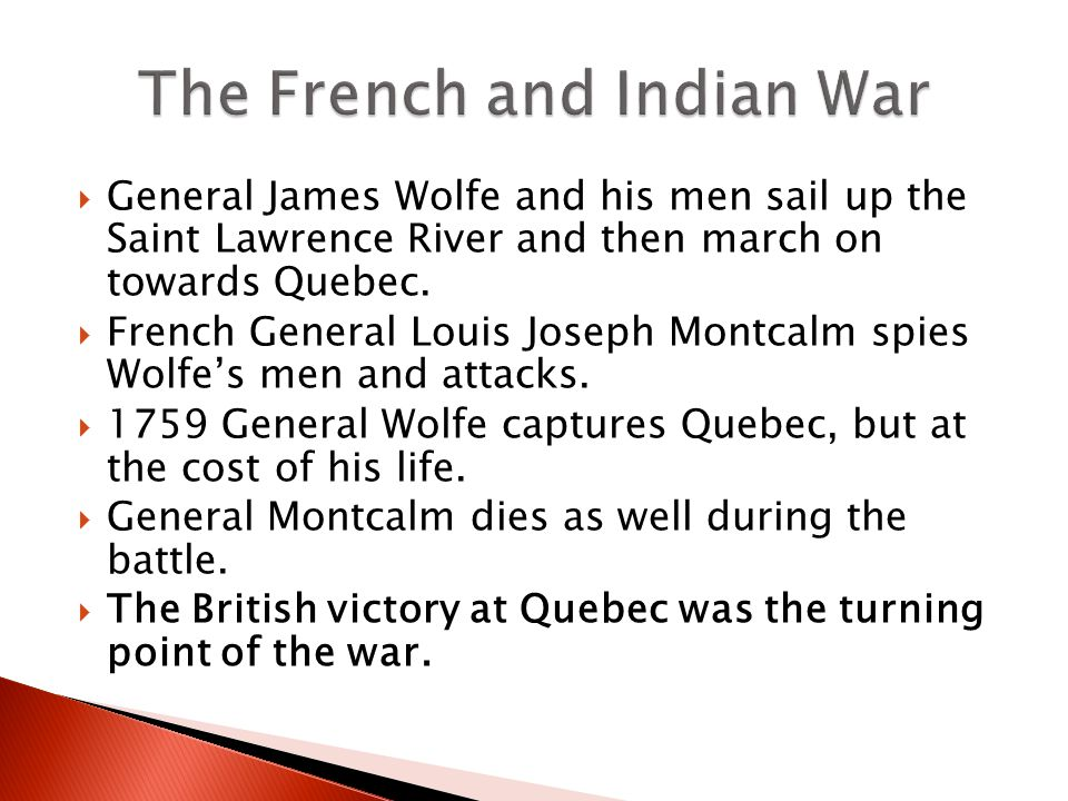  General James Wolfe and his men sail up the Saint Lawrence River and then march on towards Quebec.