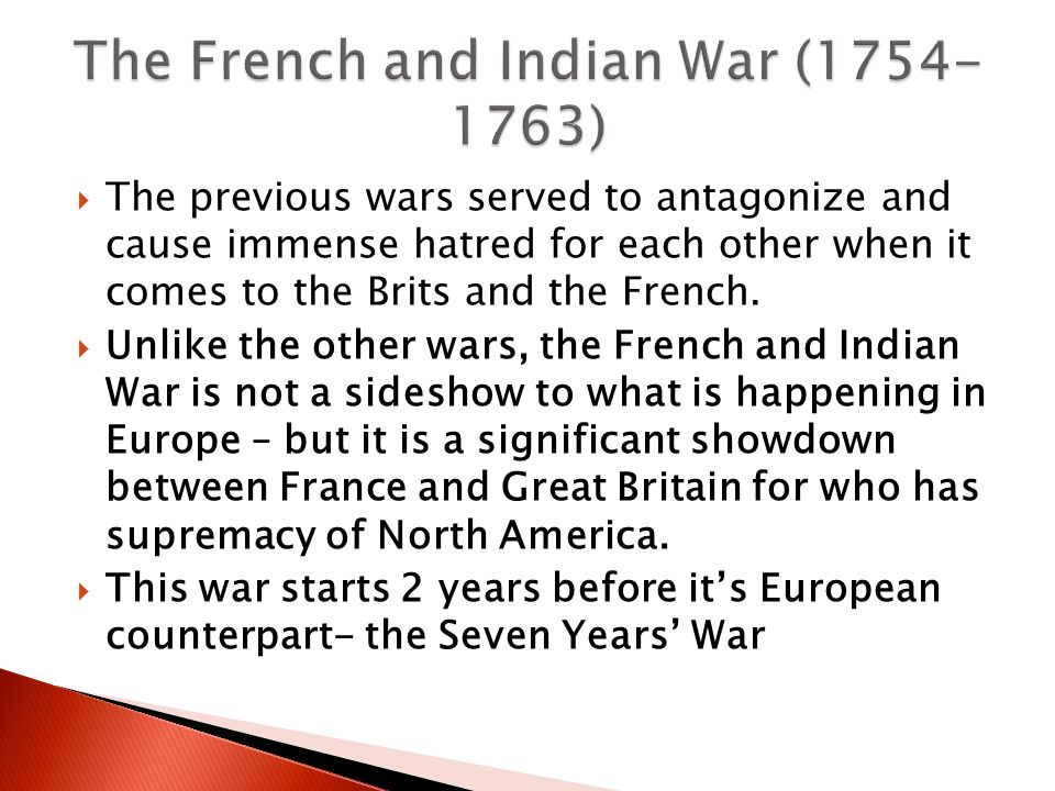  The previous wars served to antagonize and cause immense hatred for each other when it comes to the Brits and the French.
