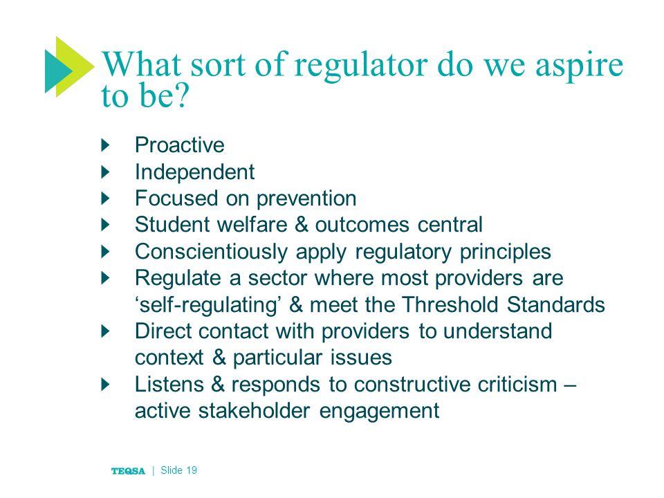 What sort of regulator do we aspire to be.