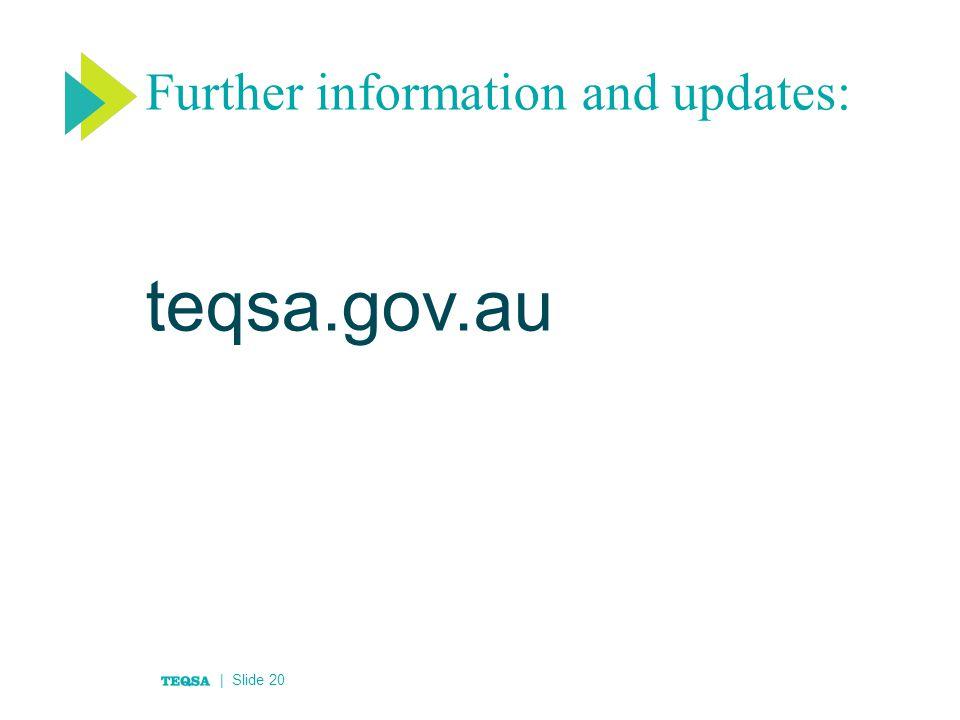 Further information and updates: teqsa.gov.au | Slide 20