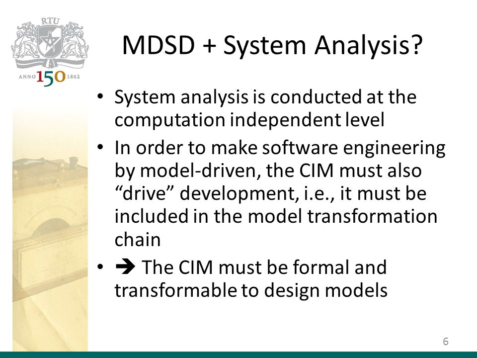 Model-Driven SD Principles 7 Computation Independent Model (CIM) Platform Independent Model (PIM) Platform Specific Model (PSM) Code Topological Functioning Model, Requirements Specification, Data Vocabulary Design Model (e.g., in UML) Platform Specific Design Model (e.g., in UML profile for J2EE) Code (e.g., J2EE / Java code) Automated M2M Transformation Automated M2C Transformation Automated M2M Transformation