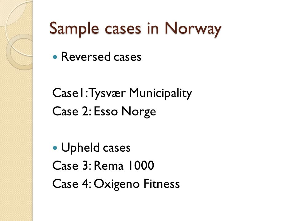 Sample cases in Norway Reversed cases Case1: Tysvær Municipality Case 2: Esso Norge Upheld cases Case 3: Rema 1000 Case 4: Oxigeno Fitness