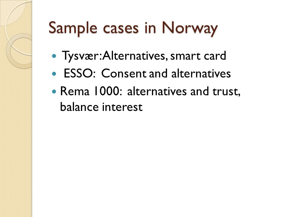 Sample cases in Norway Tysvær: Alternatives, smart card ESSO: Consent and alternatives Rema 1000: alternatives and trust, balance interest