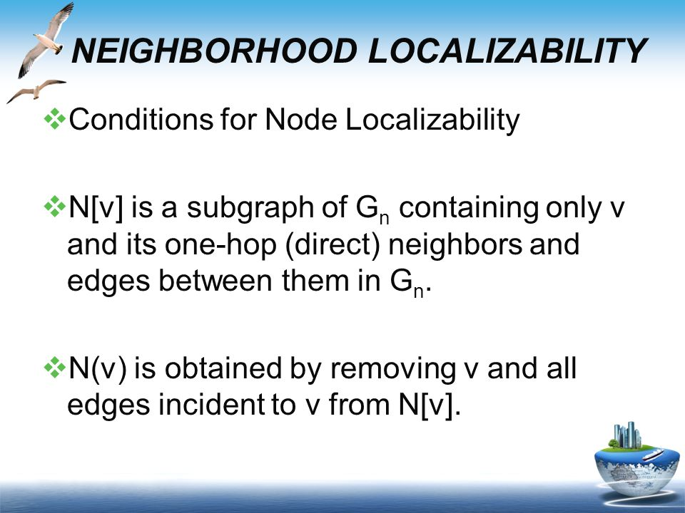  Conditions for Node Localizability  N[v] is a subgraph of G n containing only v and its one-hop (direct) neighbors and edges between them in G n.