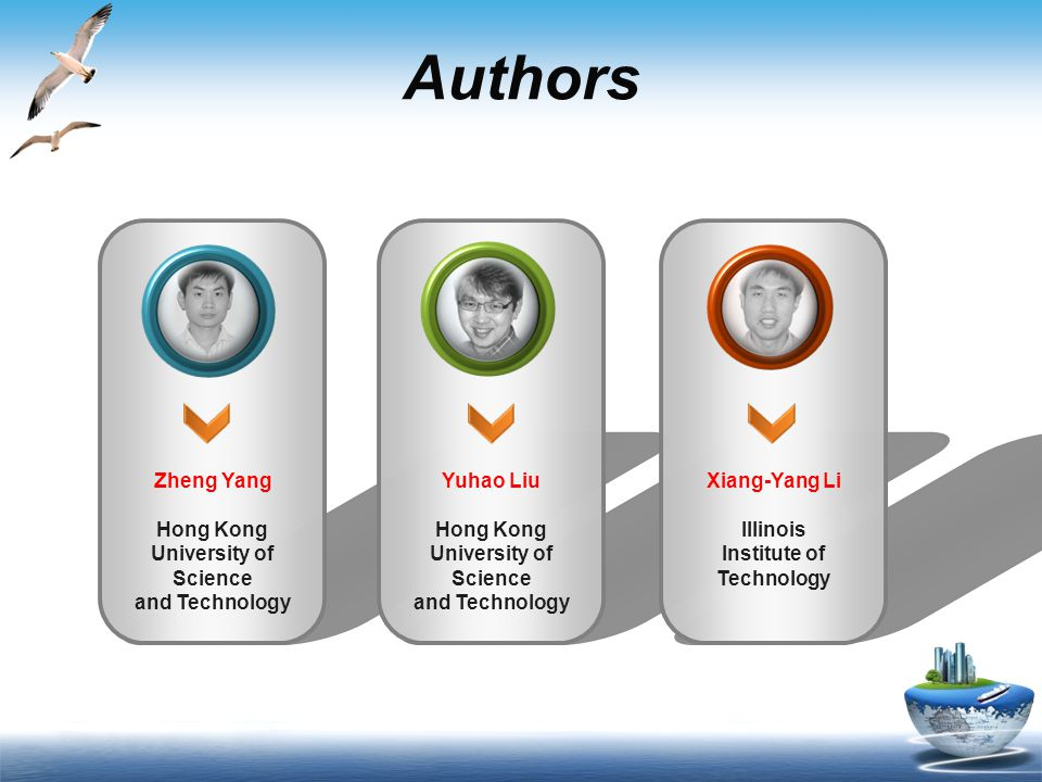 Authors Zheng Yang Hong Kong University of Science and Technology Yuhao Liu Hong Kong University of Science and Technology Xiang-Yang Li Illinois Institute of Technology