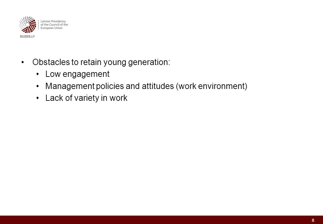 Obstacles to retain young generation: Low engagement Management policies and attitudes (work environment) Lack of variety in work 8