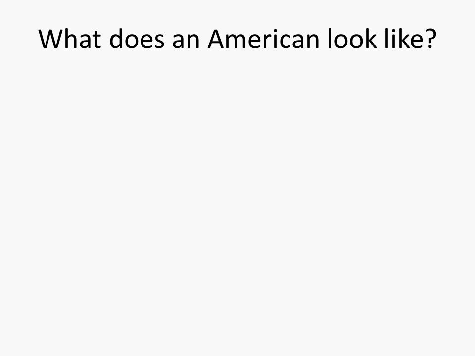 What does an American look like?