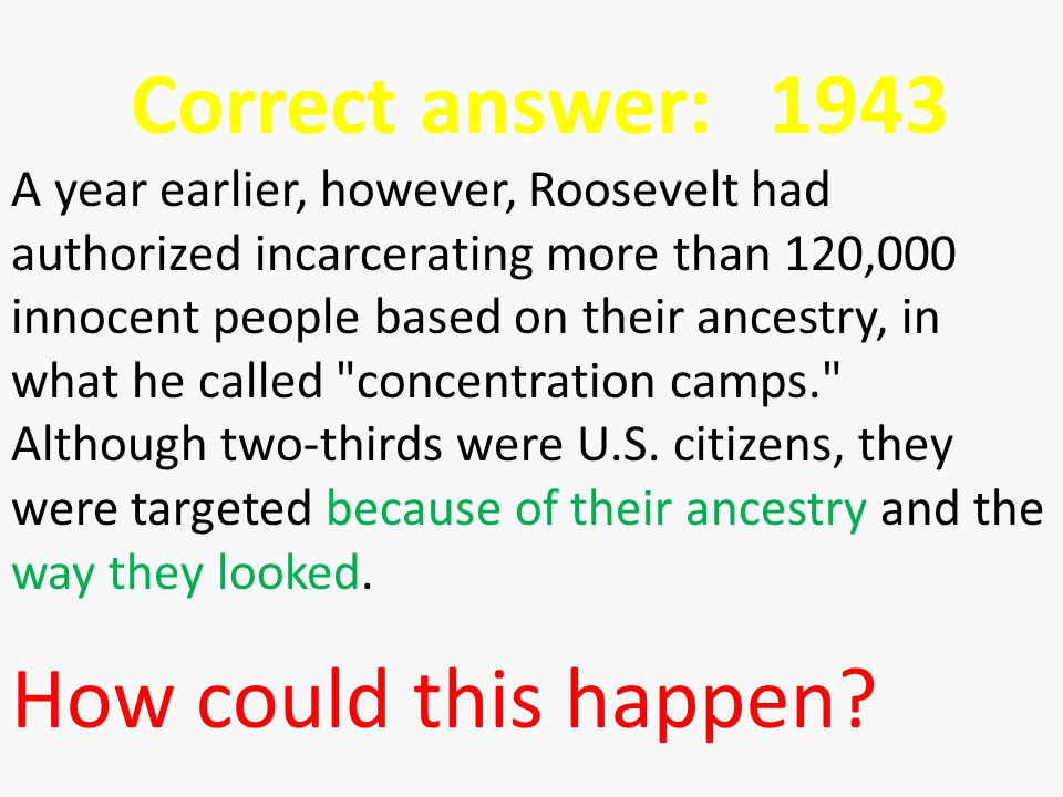 A year earlier, however, Roosevelt had authorized incarcerating more than 120,000 innocent people based on their ancestry, in what he called concentration camps. Although two-thirds were U.S.