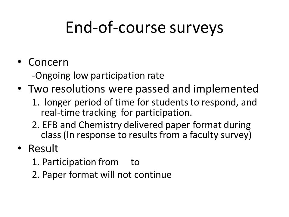 End-of-course surveys Concern -Ongoing low participation rate Two resolutions were passed and implemented 1.