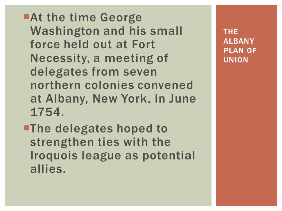  At the time George Washington and his small force held out at Fort Necessity, a meeting of delegates from seven northern colonies convened at Albany, New York, in June 1754.