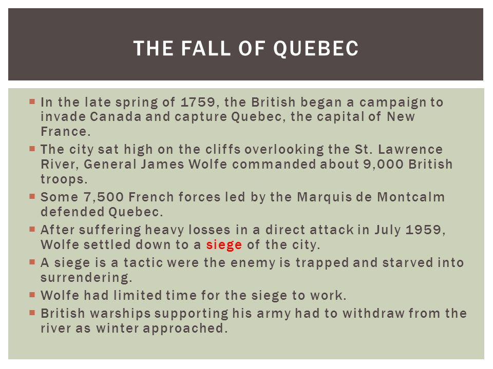  In the late spring of 1759, the British began a campaign to invade Canada and capture Quebec, the capital of New France.  The city sat high on the